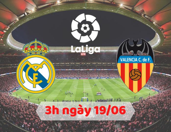 Real madrid đấu Valencia vào lúc 3h ngày mai, 19/06